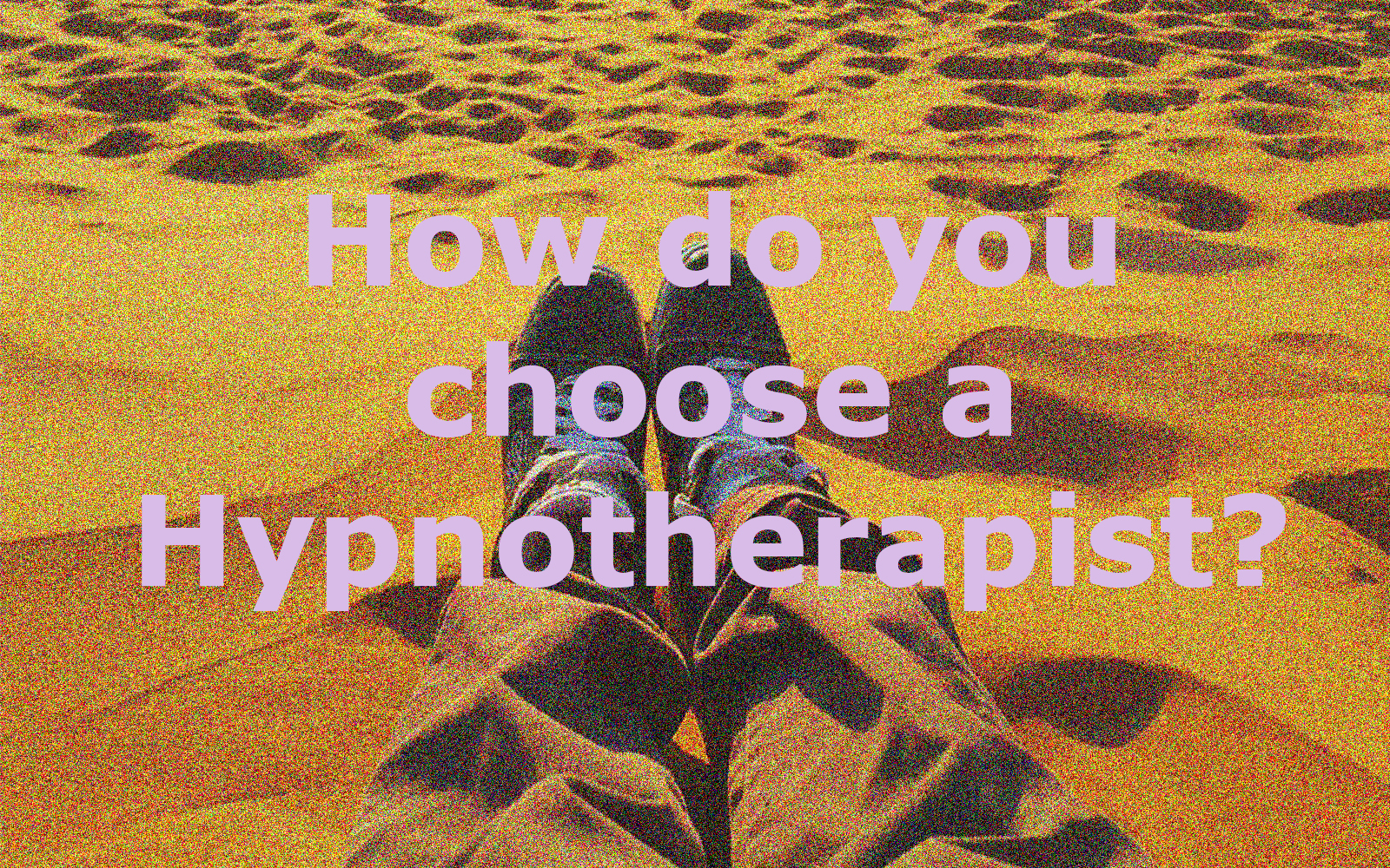 How do you choose a Hypnotherapist?
